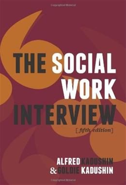 Social Work Interview, by Kadushin, 5th Edition 9780231135818