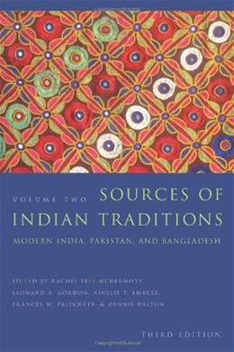 Sources of Indian Traditions: Modern India, Pakistan, and Bangladesh, by McDermott, 2nd Edition 3 9780231138307