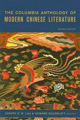 Columbia Anthology of Modern Chinese Literature, by Lau. 2nd Edition 9780231138413