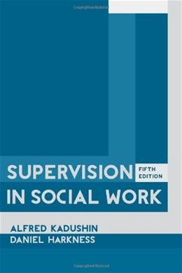Supervision in Social Work, by Kadushin, 5th Edition 9780231151764