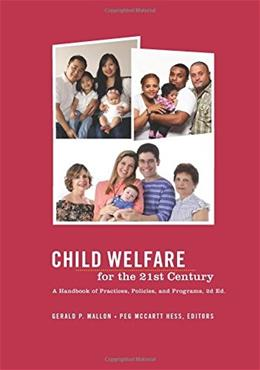 Child Welfare for the 21st Century: A Handbook of Practices, Policies, and Programs, by Mallon, 2nd Edition 9780231151801
