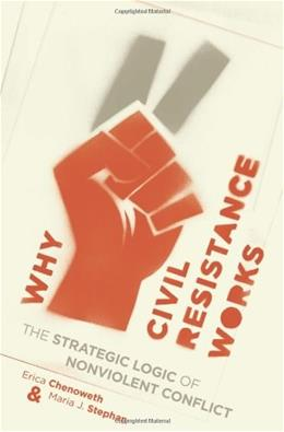 Why Civil Resistance Works: The Strategic Logic of Nonviolent Conflict, by Chenoweth 9780231156837