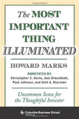 Most Important Thing Illuminated: Uncommon Sense for the Thoughtful Investor, by Marks 9780231162845