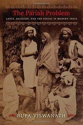 Pariah Problem: Caste, Religion, and the Social in Modern India, by Viswanath 9780231163064