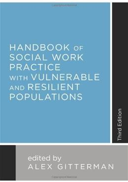 Handbook of Social Work Practice with Vulnerable and Resilient Populations, by Gitterman, 3rd Edition 9780231163620