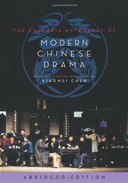Columbia Anthology of Modern Chinese Drama, by Chen, Abridged Edition 9780231165037