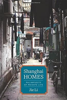 Shanghai Homes: Palimpsests of Private Life (Global Chinese Culture) 9780231167178