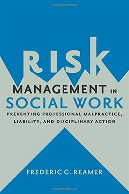 Risk Management in Social Work: Preventing Professional Malpractice, Liability, and Disciplinary Action 9780231167833