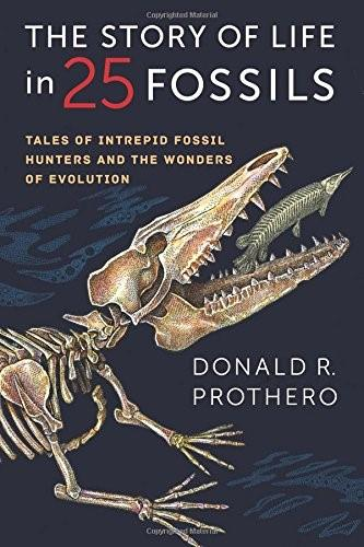 The Story of Life in 25 Fossils: Tales of Intrepid Fossil Hunters and the Wonders of Evolution 9780231171908