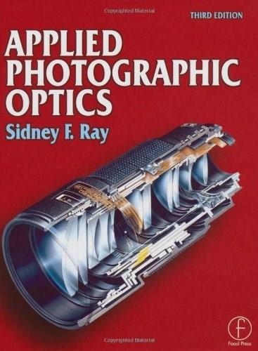 Applied Photographic Optics, by Ray, 3rd Edition 9780240515403