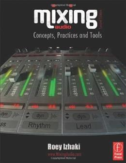 Mixing Audio: Concepts, Practices and Tools, by Izhaki, 2nd Edition 9780240522227