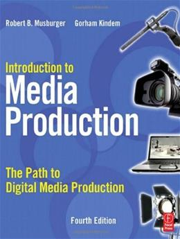 Introduction to Media Production: The Path to Digital Media Production, by Kindem. 4th Edition 9780240810829