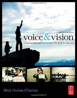 Voice & Vision: A Creative Approach to Narrative Film and DV Production 2 9780240811581