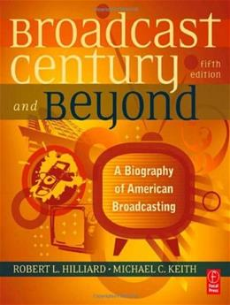 Broadcast Century and Beyond: A Biography of American Broadcasting, by Hilliard, 5th Edition 9780240812366