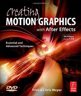 Creating Motion Graphics With After Effects: Essential and Advanced Techniques, by Meyer, 5th Edition 5 w/DVD 9780240814155