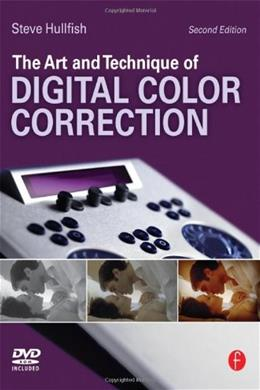 Art and Technique of Digital Color Correction, by Hullfish, 2nd Edition 2 w/DVD 9780240817156