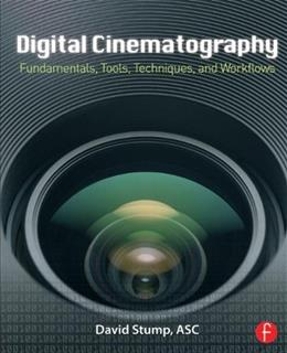 Digital Cinematography: Fundamentals, Tools, Techniques, and Workflows, by Stump 9780240817910
