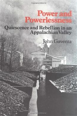 Power and Powerlessness: Quiescence and Rebellion in an Appalachian Valley, by Gaventa 9780252009853