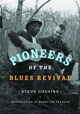 Pioneers of the Blues Revival, by Cushing 9780252038334