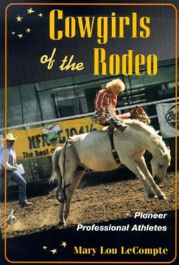 Cowgirls of the Rodeo: PIONEER PROFESSIONAL ATHLETES (Sport and Society) 9780252068744