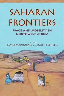 Saharan Frontiers: Space and Mobility in Northwest Africa, by McDougall 9780253001269