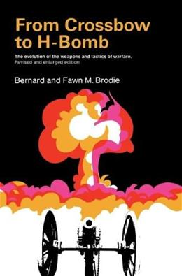 From Crossbow to H-Bomb:The Evolution of the Weapons and Tactics of Warfare 9780253201614