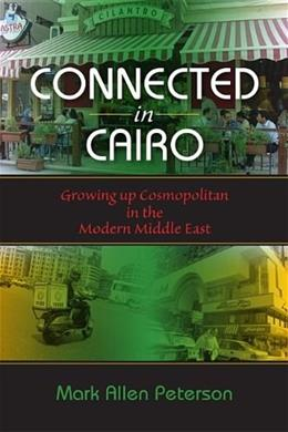 Connected in Cairo: Growing up Cosmopolitan in the Modern Middle East, by Peterson 9780253223111