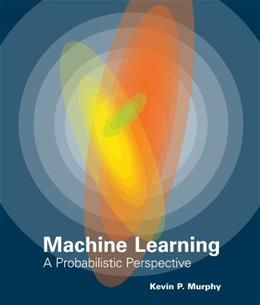 Machine Learning: A Probabilistic Perspective (Adaptive Computation and Machine Learning series) 1 9780262018029