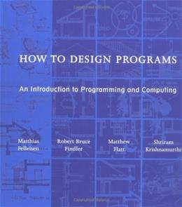 How to Design Programs: An Introduction to Programming and Computing, by Felleisen 9780262062183
