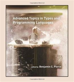 Advanced Topics in Types and Programming Languages, by Pierce 9780262162289