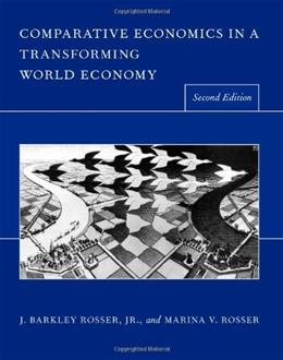 Comparative Economics in a Transforming World Economy, by Rosser, 2nd Edition 9780262182348