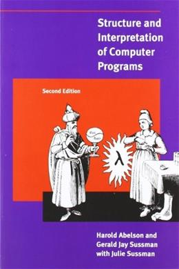 Structure and Interpretation of Computer Programs, by Abelson, 2nd Edition 9780262510875