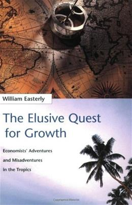 Elusive Quest for Growth: Economists Adventures and Misadventures in the Tropics, by Easterly 9780262550420