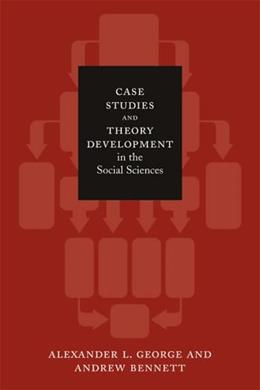 Case Studies and Theory Development in the Social Sciences, by George 9780262572224