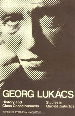 History and Class Consciousness: Studies in Marxist Dialectics, by Lukacs 9780262620208