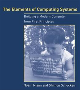 Elements of Computing Systems: Building a Modern Computer from First Principles, by Nisan 9780262640688