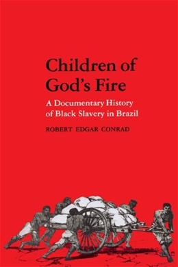 Children of Gods Fire: A Documentary History of Black Slavery in Brazil, by Conrad 9780271013213