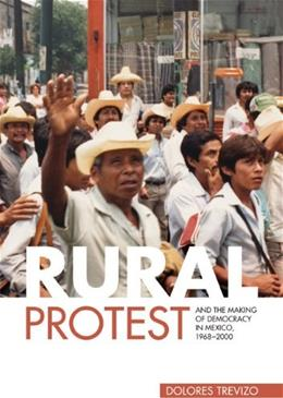Rural Protest and the Making of Democracy in Mexico, 1968-2000 9780271037882
