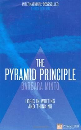 Minto Pyramid Principle: Logic in Writing, Thinking, and Problem Solving, by Minto, 3rd Edition 9780273710516