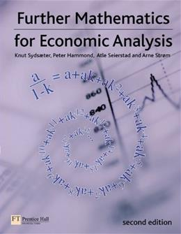 Further Mathematics for Economic Analysis, by Sydsaeter, 2nd Edition 9780273713289