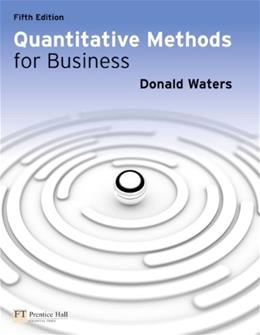 Quantitative Methods for Business, by Waters, 5th Edition 9780273739470