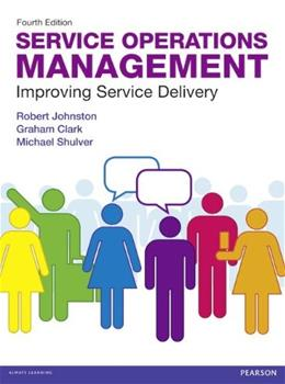 Service Operations Management: Improving Service Delivery, by Johnston, 4th Edition 9780273740483