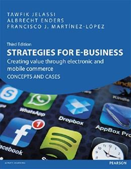Strategies for E-Business: Creating Value Through Electronic and Mobile Commerce Concepts and Cases, by Tawfik, 3rd Edition 9780273757870
