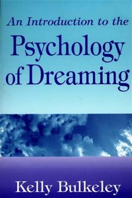 Introduction to the Psychology of Dreaming, by Kelly Bulkeley 9780275958909