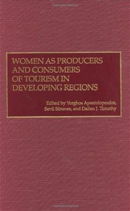 Women as Producers and Consumers of Tourism in Developing Regions, by Apostolopoulos 9780275963972