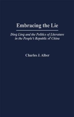 Embracing the Lie: Ding Ling and the Politics of Literature in the People
