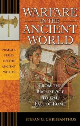 Warfare in the Ancient World: From the Bronze Age to the Fall of Rome, by Chrissanthos 9780275985196