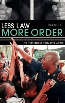 Less Law, More Order: The Truth about Reducing Crime 1 9780275990770