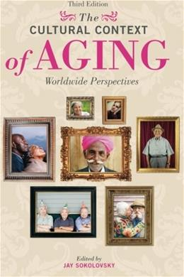 Cultural Context of Aging: Worldwide Perspectives, by Sokolovsky, 3rd Edition 9780275993023
