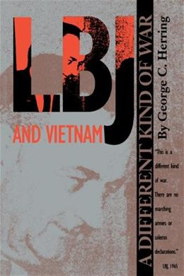 LBJ and Vietnam: A Different Kind of War (Administrative History of the Johnson Presidency Series) 9780292731073